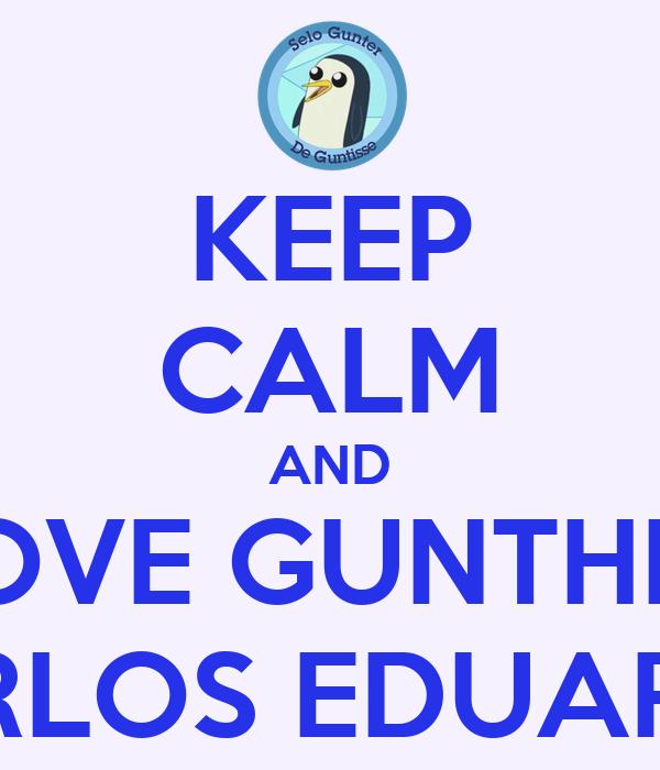 KEEP CALM AND LOVE GUNTHER CARLOS EDUARDO