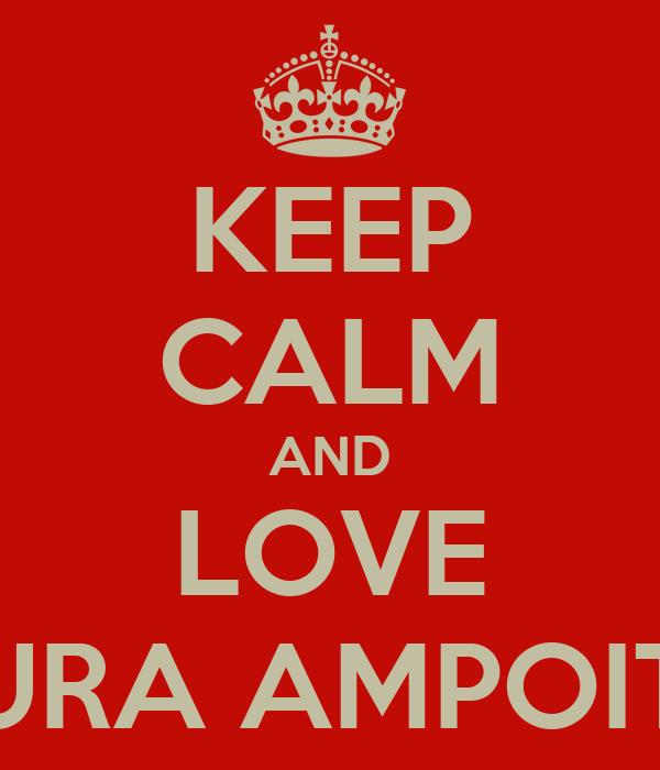 KEEP CALM AND LOVE GURA AMPOITEI