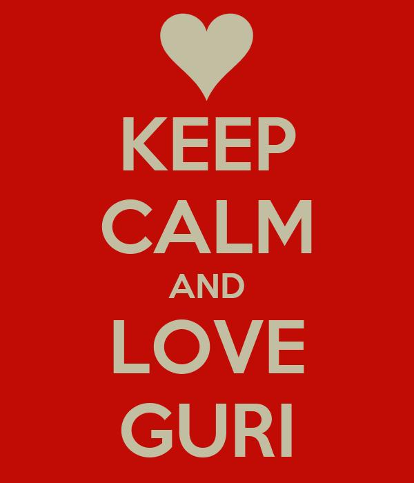 KEEP CALM AND LOVE GURI
