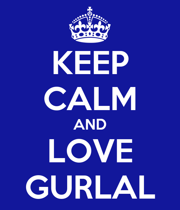 KEEP CALM AND LOVE GURLAL