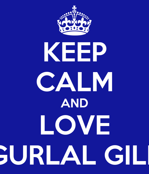 KEEP CALM AND LOVE GURLAL GILL