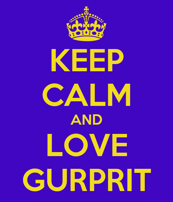 KEEP CALM AND LOVE GURPRIT