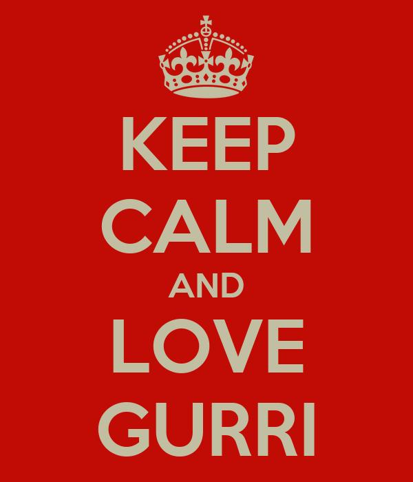 KEEP CALM AND LOVE GURRI