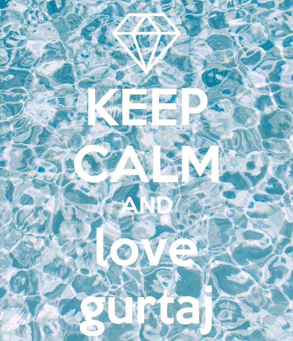 KEEP CALM AND love gurtaj