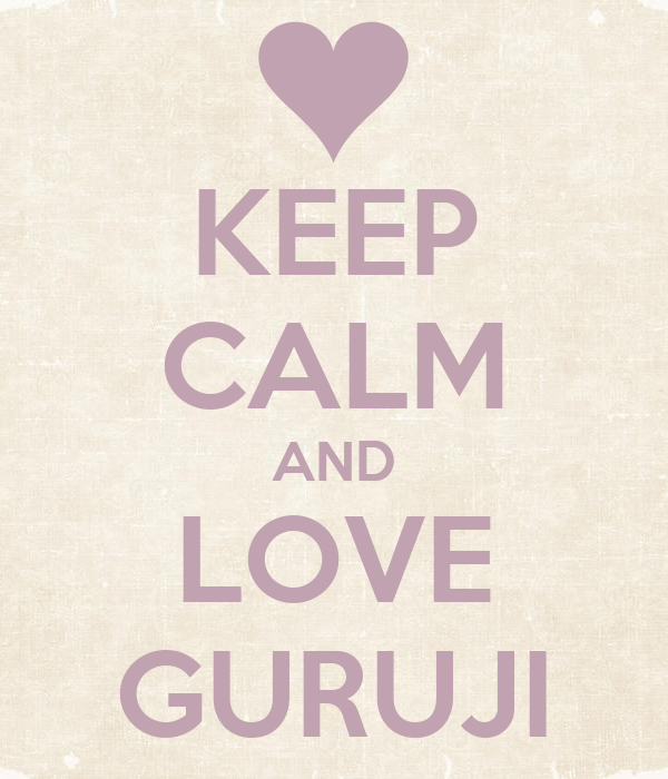 KEEP CALM AND LOVE GURUJI