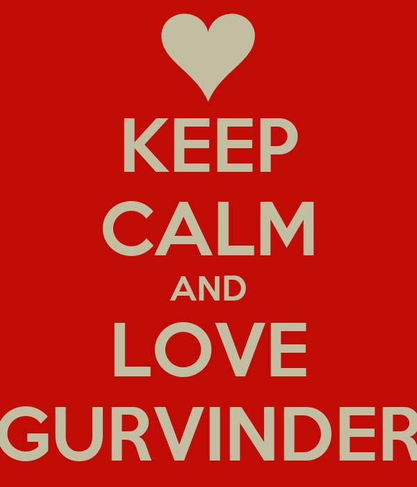 KEEP CALM AND LOVE GURVINDER