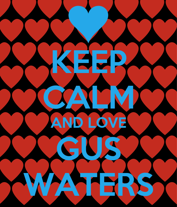 KEEP CALM AND LOVE GUS WATERS