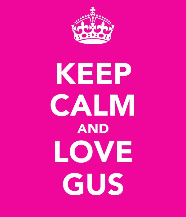 KEEP CALM AND LOVE GUS