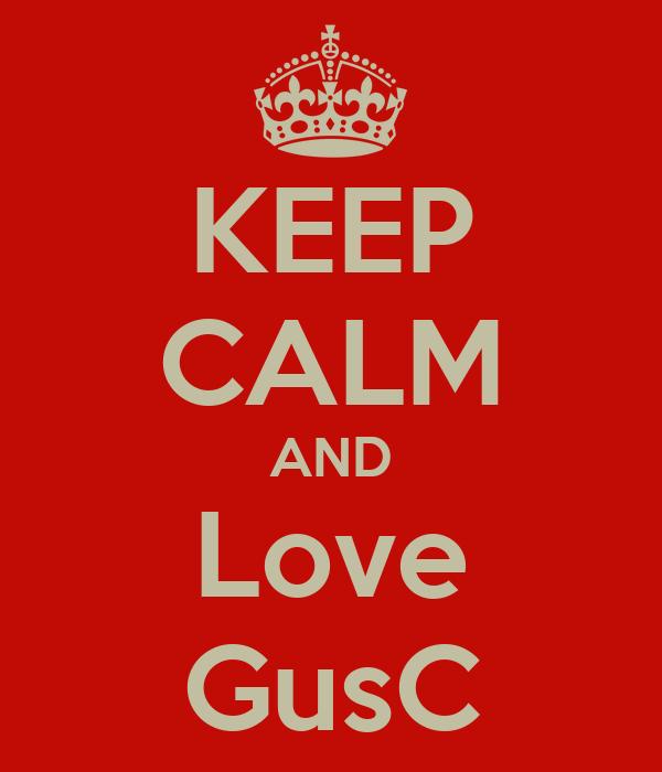 KEEP CALM AND Love GusC