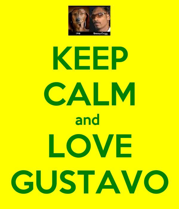 KEEP CALM and  LOVE GUSTAVO