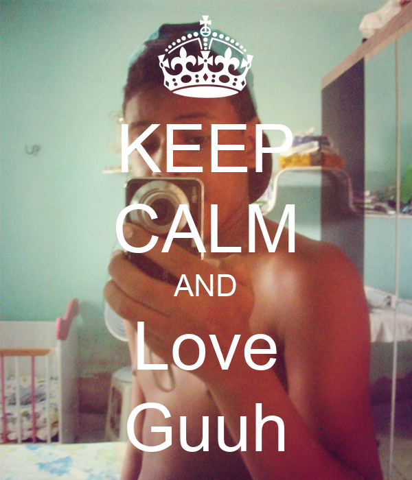 KEEP CALM AND Love Guuh