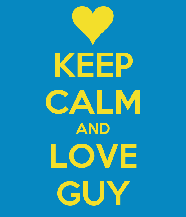 KEEP CALM AND LOVE GUY