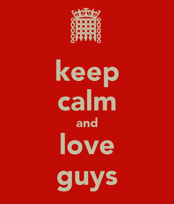 keep calm and love guys