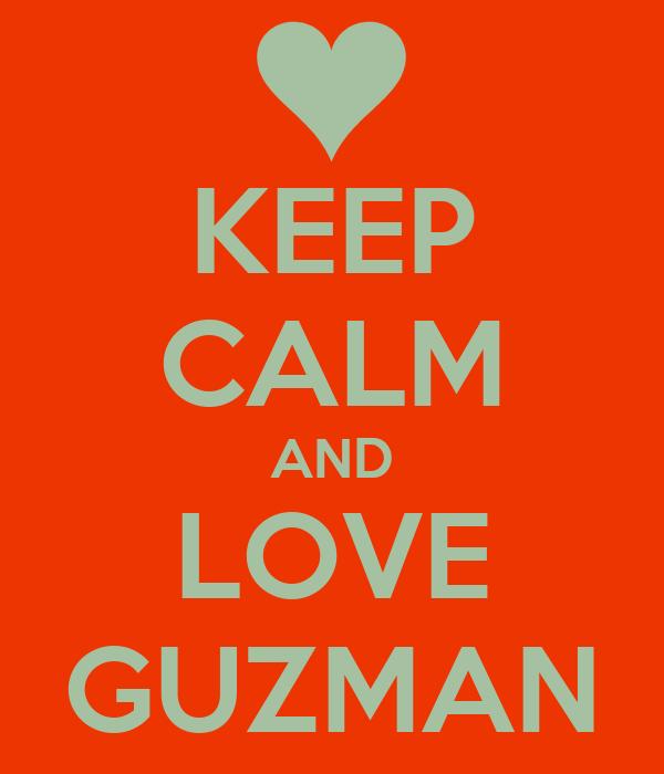 KEEP CALM AND LOVE GUZMAN