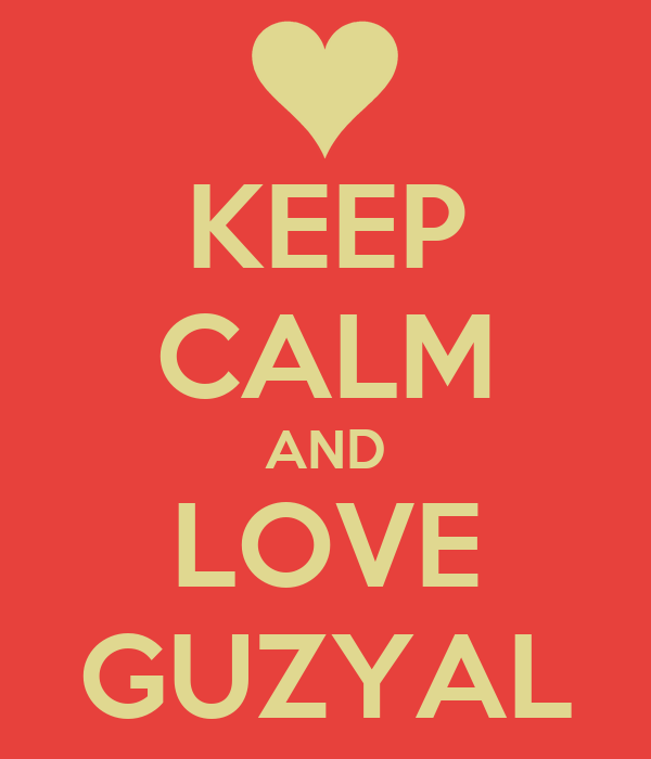 KEEP CALM AND LOVE GUZYAL