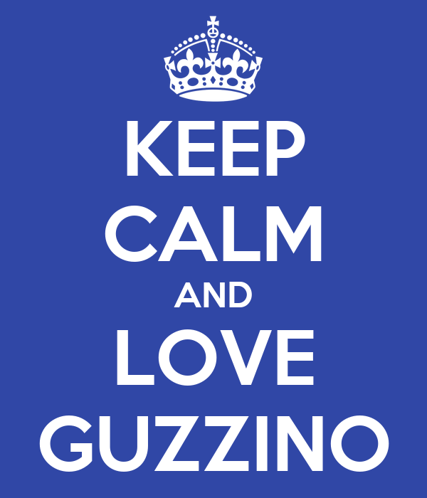 KEEP CALM AND LOVE GUZZINO