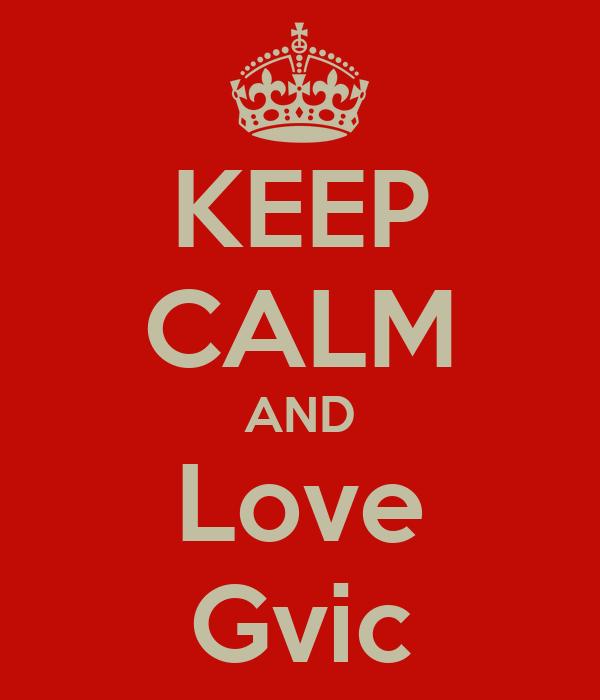 KEEP CALM AND Love Gvic