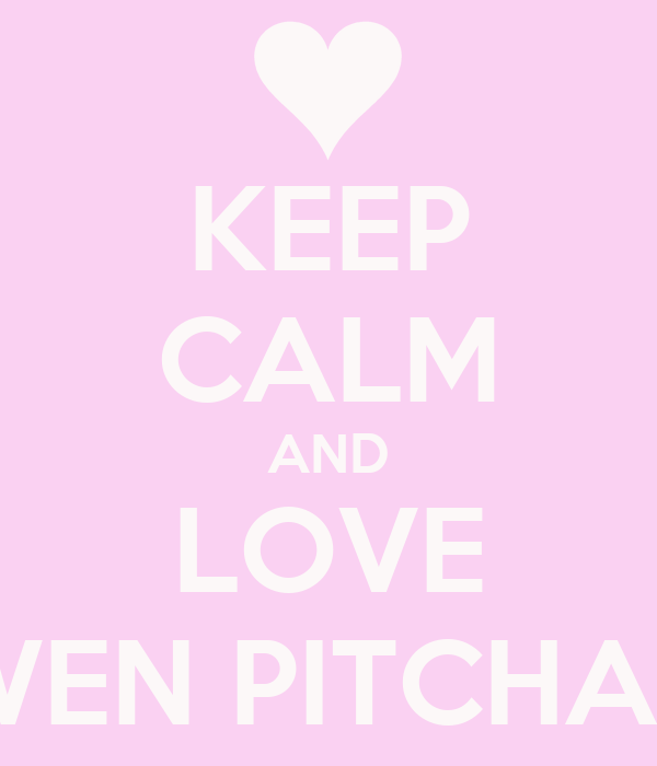 KEEP CALM AND LOVE GWEN PITCHAPA