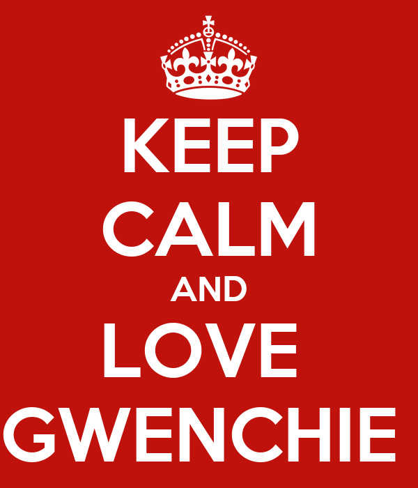 KEEP CALM AND LOVE  GWENCHIE