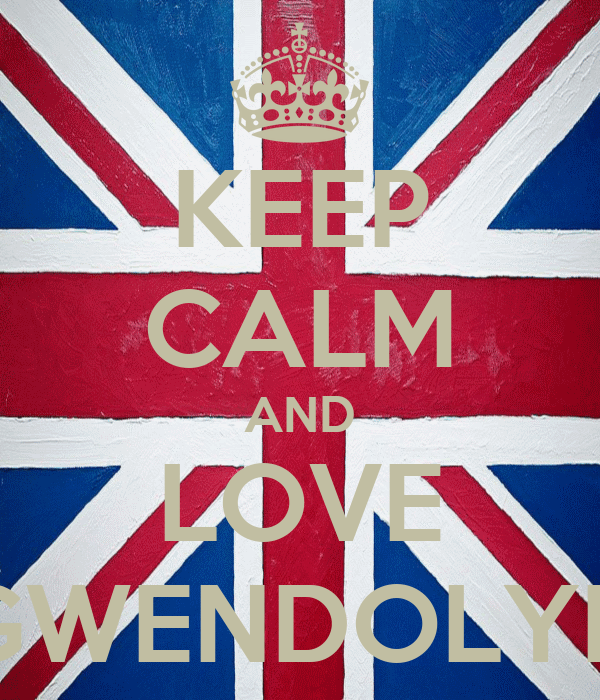 KEEP CALM AND LOVE GWENDOLYN