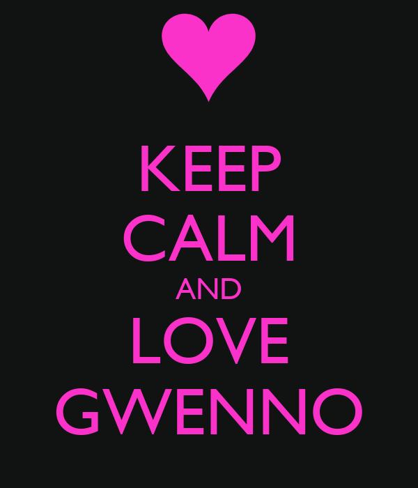 KEEP CALM AND LOVE GWENNO