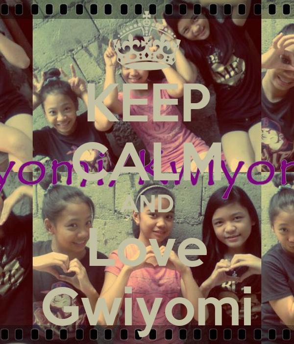 KEEP CALM AND Love Gwiyomi