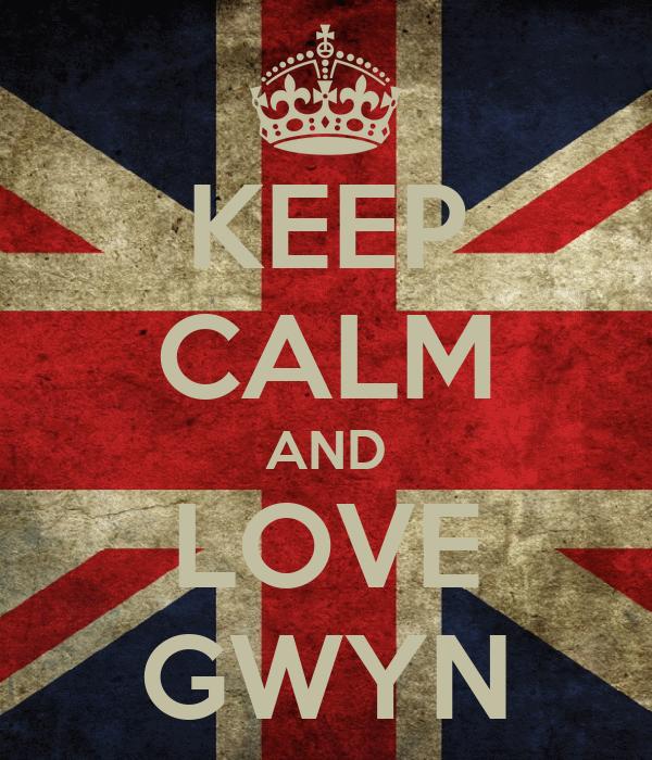 KEEP CALM AND LOVE GWYN