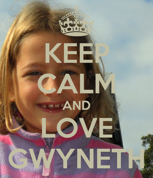 KEEP CALM AND LOVE GWYNETH