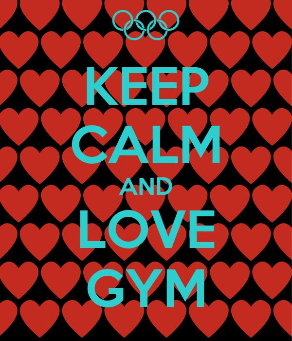 KEEP CALM AND LOVE GYM