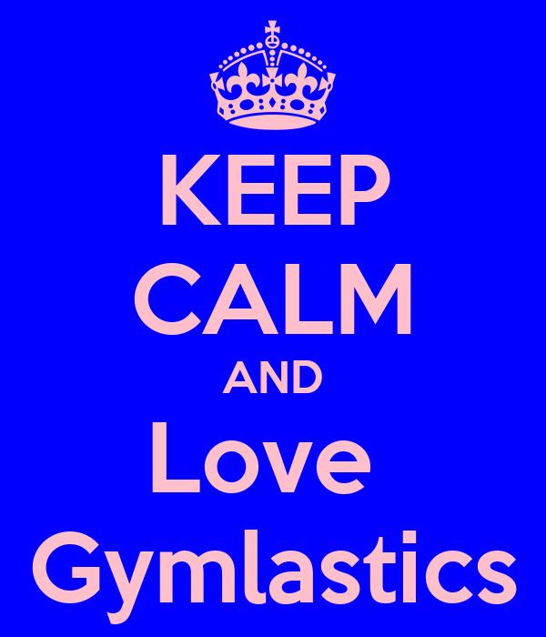 KEEP CALM AND Love  Gymlastics
