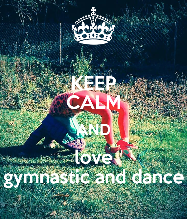 KEEP CALM AND love gymnastic and dance