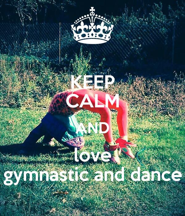 KEEP CALM AND love gymnastic and dance