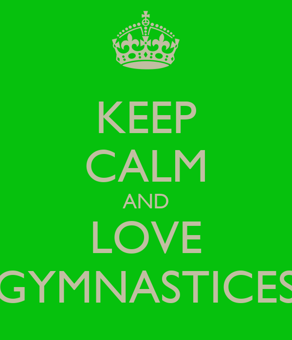 KEEP CALM AND LOVE GYMNASTICES