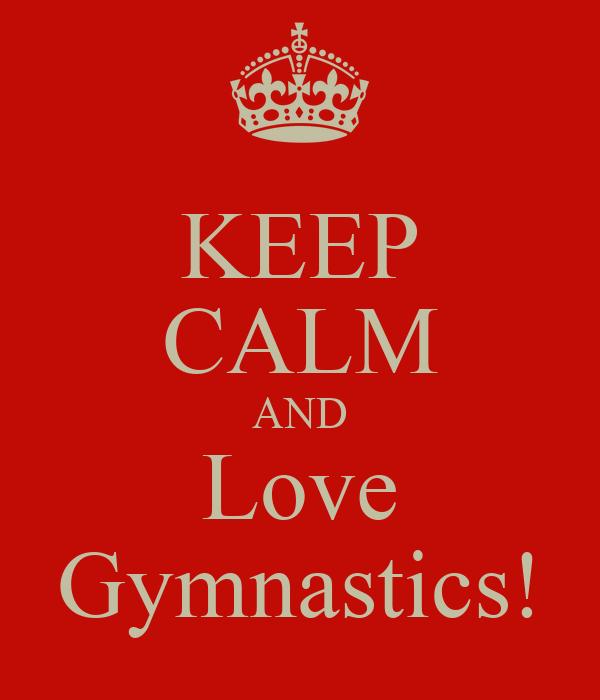 KEEP CALM AND Love Gymnastics!