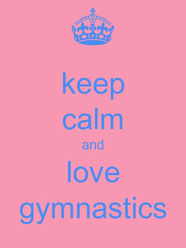 keep calm and love gymnastics