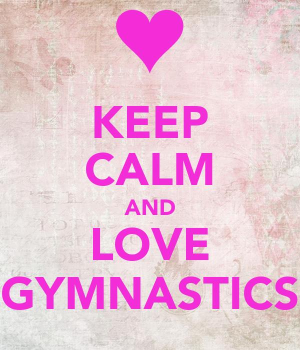 KEEP CALM AND LOVE GYMNASTICS - KEEP CALM AND CARRY ON ...  |Keep Calm Gymnastics