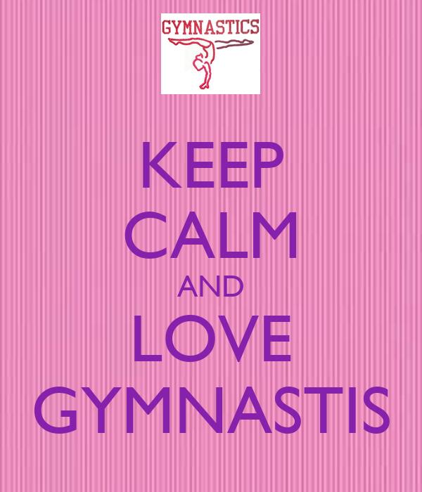KEEP CALM AND LOVE GYMNASTIS