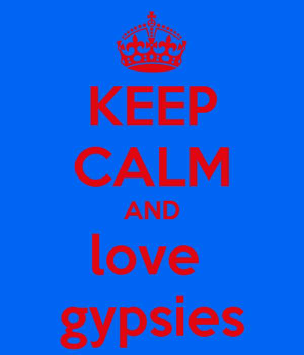 KEEP CALM AND love  gypsies
