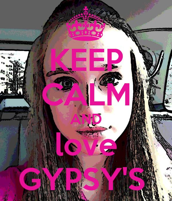KEEP CALM AND love GYPSY'S