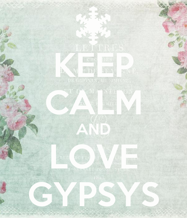 KEEP CALM AND LOVE GYPSYS