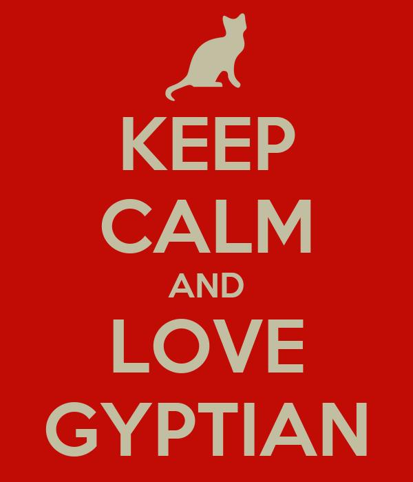 KEEP CALM AND LOVE GYPTIAN