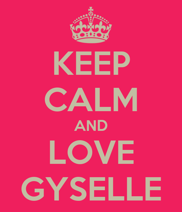 KEEP CALM AND LOVE GYSELLE