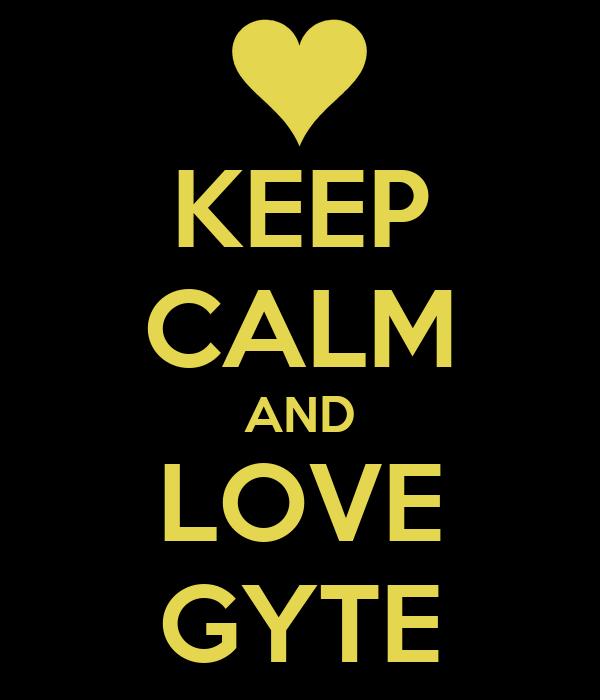 KEEP CALM AND LOVE GYTE
