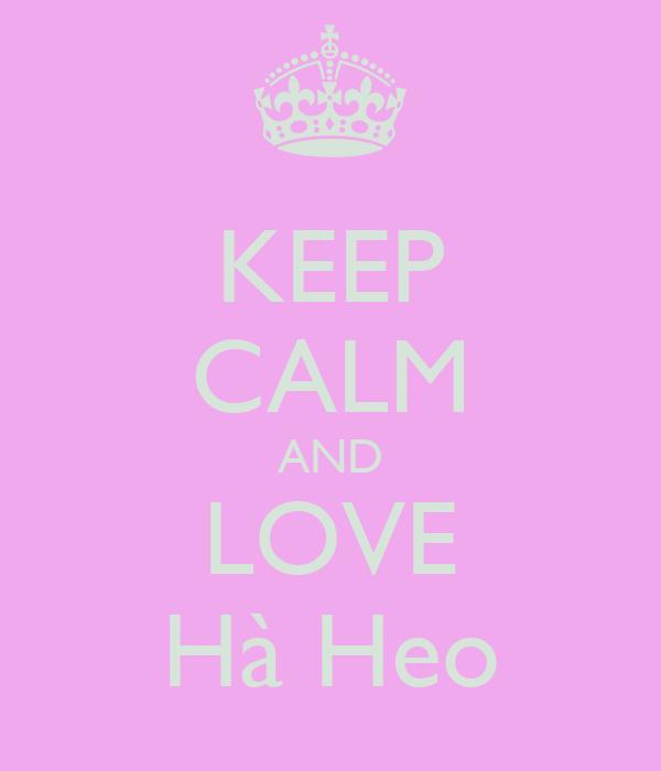 KEEP CALM AND LOVE Hà Heo