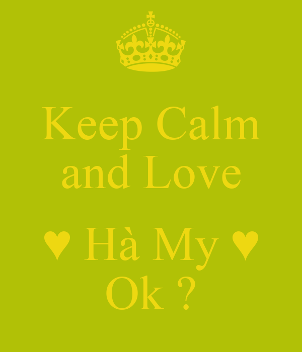 Keep Calm and Love  ♥ Hà My ♥ Ok ?