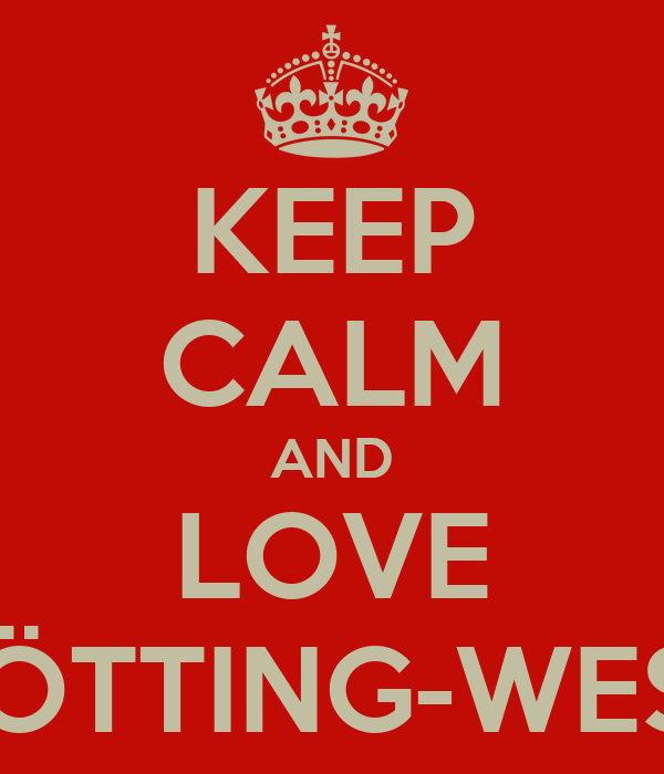 KEEP CALM AND LOVE HÖTTING-WEST