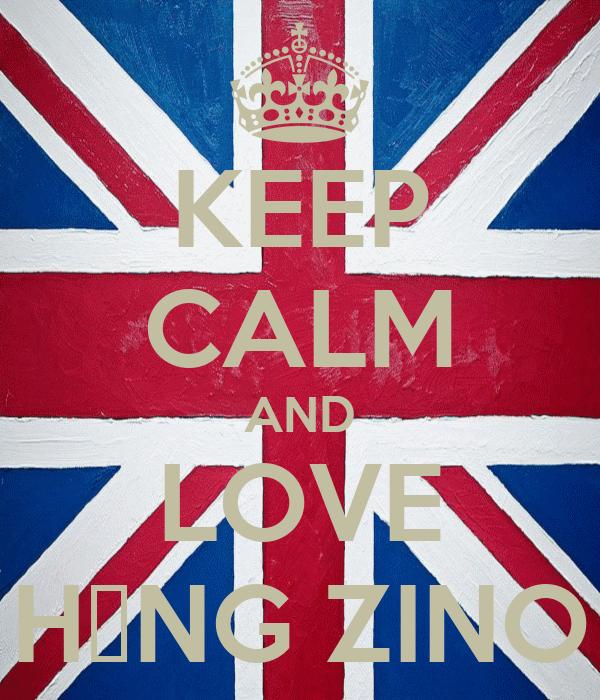 KEEP CALM AND LOVE HẰNG ZINO