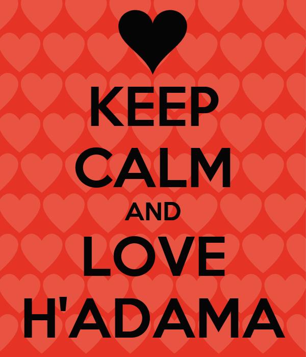 KEEP CALM AND LOVE H'ADAMA