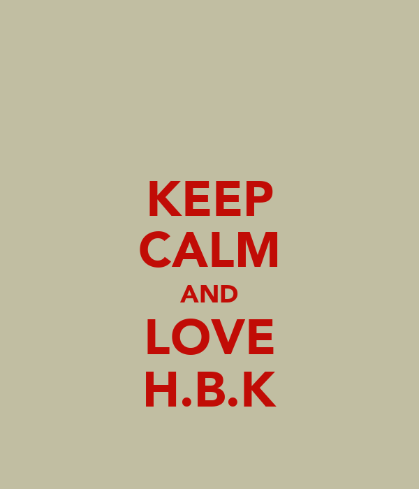 KEEP CALM AND LOVE H.B.K