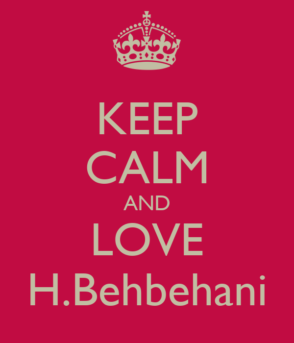 KEEP CALM AND LOVE H.Behbehani